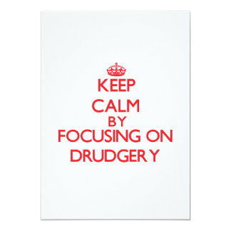 Keep Calm by focusing on Drudgery 5x7 Paper Invitation Card