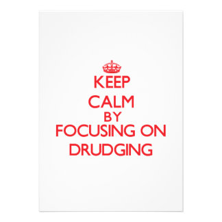 Keep Calm by focusing on Drudging Custom Announcements
