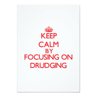 Keep Calm by focusing on Drudging 5x7 Paper Invitation Card