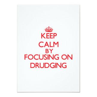 Keep Calm by focusing on Drudging 13 Cm X 18 Cm Invitation Card