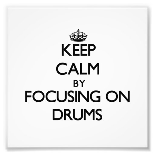 Keep Calm by focusing on Drums Photographic Print