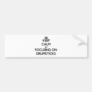 Keep Calm by focusing on Drumsticks Bumper Sticker