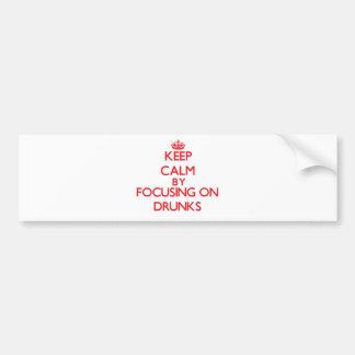 Keep Calm by focusing on Drunks Bumper Sticker