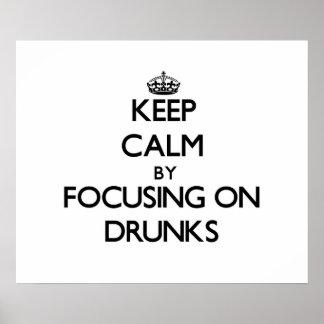 Keep Calm by focusing on Drunks Print