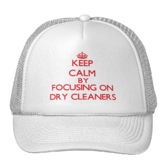 Keep Calm by focusing on Dry Cleaners Trucker Hat