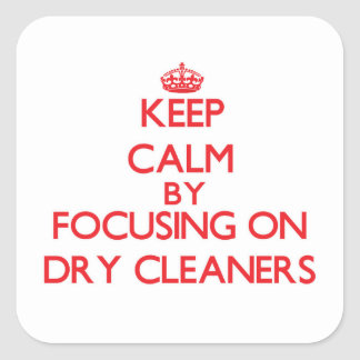 Keep Calm by focusing on Dry Cleaners Square Stickers