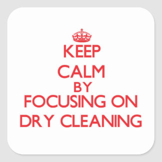 Keep Calm by focusing on Dry Cleaning Square Sticker