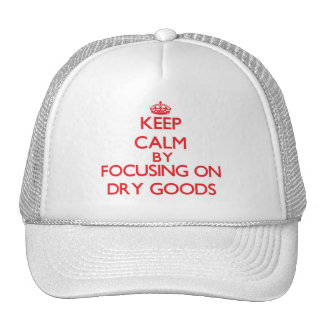 Keep Calm by focusing on Dry Goods Trucker Hats