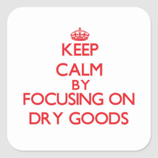 Keep Calm by focusing on Dry Goods Sticker