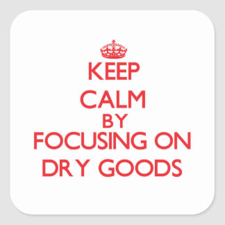 Keep Calm by focusing on Dry Goods Stickers