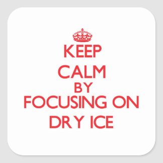 Keep Calm by focusing on Dry Ice Square Sticker