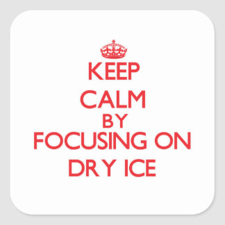 Keep Calm by focusing on Dry Ice Square Stickers