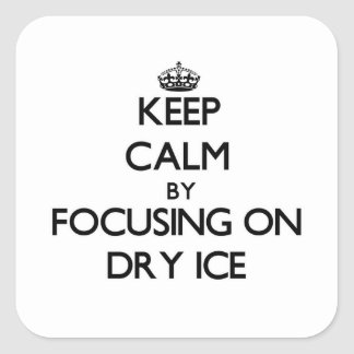 Keep Calm by focusing on Dry Ice Sticker