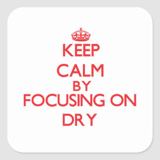 Keep Calm by focusing on Dry Square Sticker