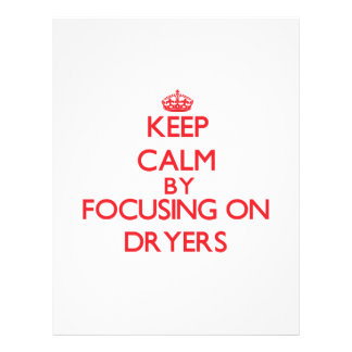 Keep Calm by focusing on Dryers Full Color Flyer