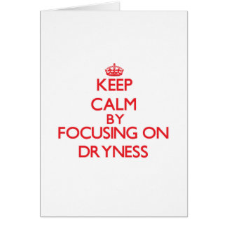 Keep Calm by focusing on Dryness Greeting Cards