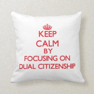 Keep Calm by focusing on Dual Citizenship Pillow