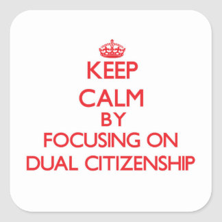Keep Calm by focusing on Dual Citizenship Stickers