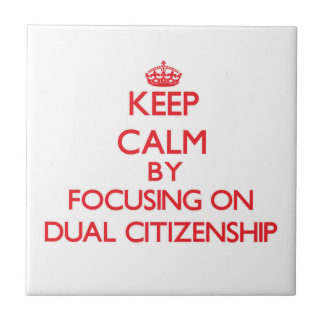 Keep Calm by focusing on Dual Citizenship Tile