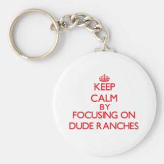 Keep Calm by focusing on Dude Ranches Keychain