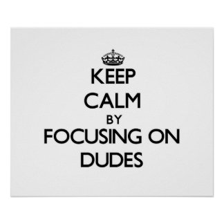Keep Calm by focusing on Dudes Poster