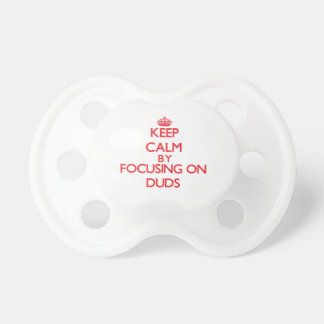 Keep Calm by focusing on Duds Baby Pacifier