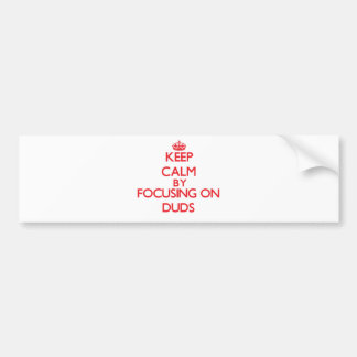 Keep Calm by focusing on Duds Bumper Sticker