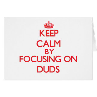 Keep Calm by focusing on Duds Greeting Card