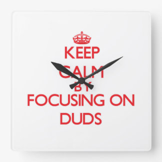 Keep Calm by focusing on Duds Clocks