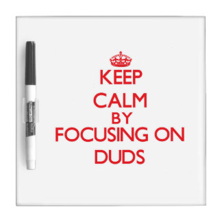 Keep Calm by focusing on Duds Dry Erase Whiteboard