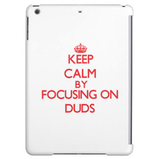 Keep Calm by focusing on Duds iPad Air Cases