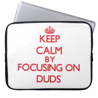Keep Calm by focusing on Duds Laptop Computer Sleeve