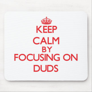 Keep Calm by focusing on Duds Mouse Pad