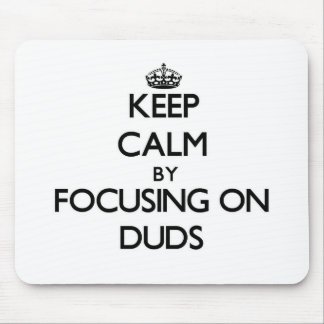 Keep Calm by focusing on Duds Mouse Pads