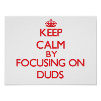 Keep Calm by focusing on Duds Poster