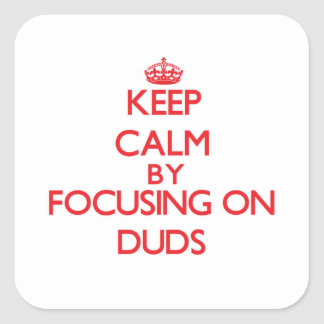 Keep Calm by focusing on Duds Square Sticker