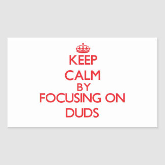 Keep Calm by focusing on Duds Stickers