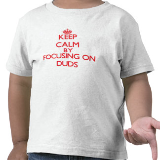 Keep Calm by focusing on Duds T-shirts