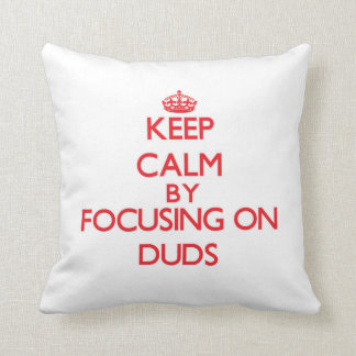 Keep Calm by focusing on Duds Throw Pillow