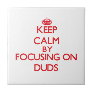 Keep Calm by focusing on Duds Tile
