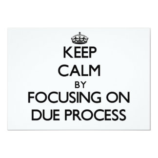 Keep Calm by focusing on Due Process 13 Cm X 18 Cm Invitation Card