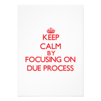 Keep Calm by focusing on Due Process Cards