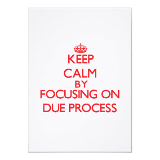 Keep Calm by focusing on Due Process Invitations