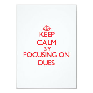 Keep Calm by focusing on Dues 13 Cm X 18 Cm Invitation Card