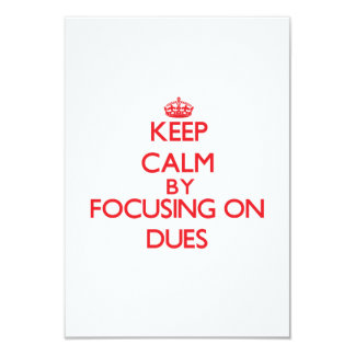 Keep Calm by focusing on Dues 9 Cm X 13 Cm Invitation Card