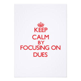 Keep Calm by focusing on Dues Invitations
