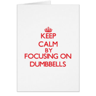 Keep Calm by focusing on Dumbbells Greeting Card
