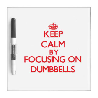 Keep Calm by focusing on Dumbbells Dry-Erase Boards