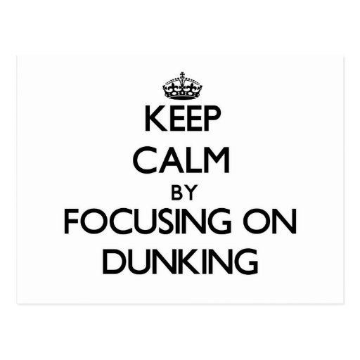 Keep Calm by focusing on Dunking Post Cards