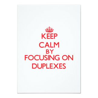 Keep Calm by focusing on Duplexes Cards